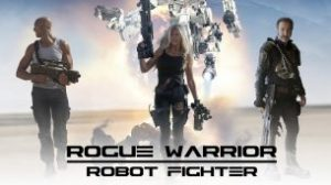 Rogue Warrior: Robot Fighter (2017)