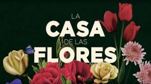 The House of Flowers (La casa de las flores) (2018)