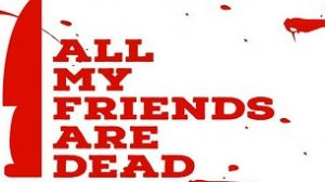 All My Friends Are Dead (2021)